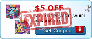 $5.00 off MY LITTLE PONY FLIP & WHIRL RAINBOW Dash