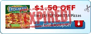 $1.50 off two (2) FRESCHETTA Pizzas