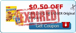 $0.50 off ONE 20 OZ. OR LARGER Original Bisquick