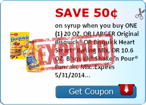 Save 50¢ on syrup when you buy ONE (1) 20 OZ. OR LARGER Original Bisquick® OR Bisquick Heart Smart® Baking Mix, OR 10.6 OZ. Bisquick® Shake 'n Pour® Pancake Mix..Expires 5/31/2014.Save $0.50.