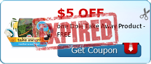 $5.00 OFF one Dole Take Away Product - FREE